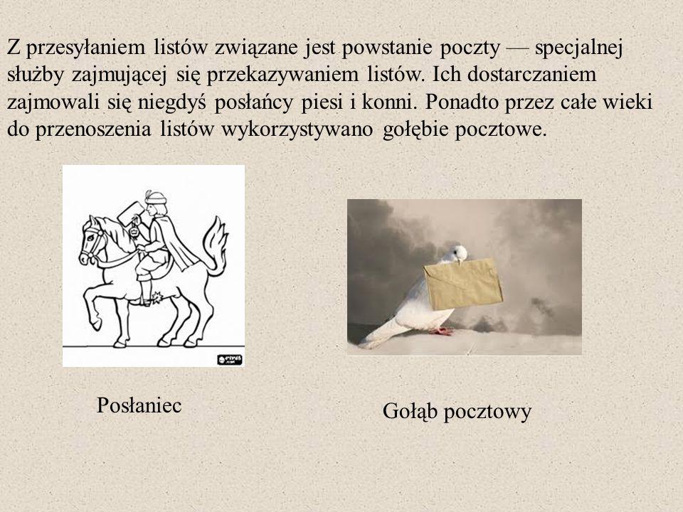 Z przesyłaniem listów związane jest powstanie poczty — specjalnej służby zajmującej się przekazywaniem listów. Ich dostarczaniem zajmowali się niegdyś posłańcy piesi i konni. Ponadto przez całe wieki do przenoszenia listów wykorzystywano gołębie pocztowe.