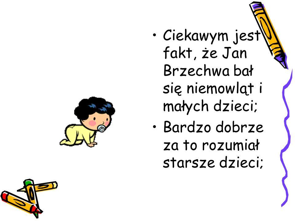 Ciekawym jest fakt, że Jan Brzechwa bał się niemowląt i małych dzieci;