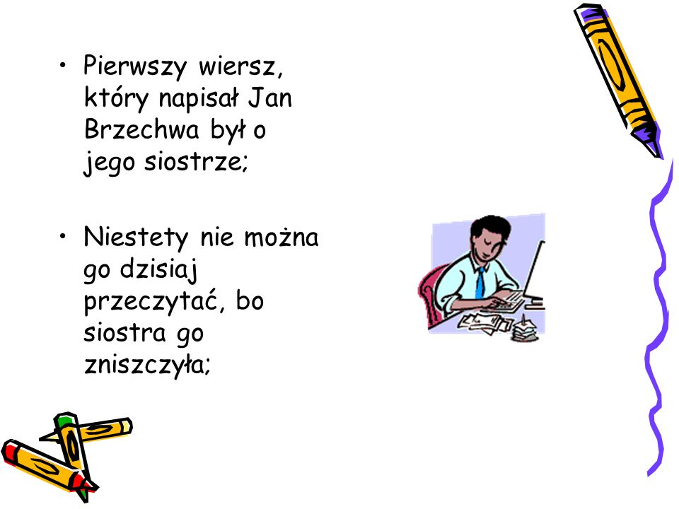 Pierwszy wiersz, który napisał Jan Brzechwa był o jego siostrze;