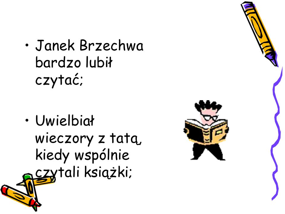 Janek Brzechwa bardzo lubił czytać;