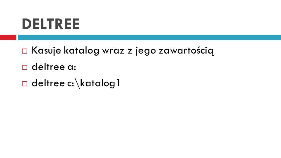 DELTREE Kasuje katalog wraz z jego zawartością deltree a: