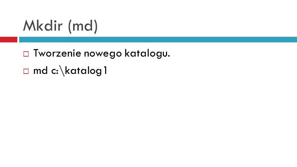Mkdir (md) Tworzenie nowego katalogu. md c:\katalog1