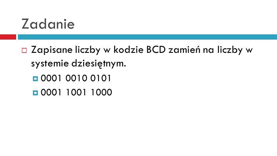 Zadanie Zapisane liczby w kodzie BCD zamień na liczby w systemie dziesiętnym.
