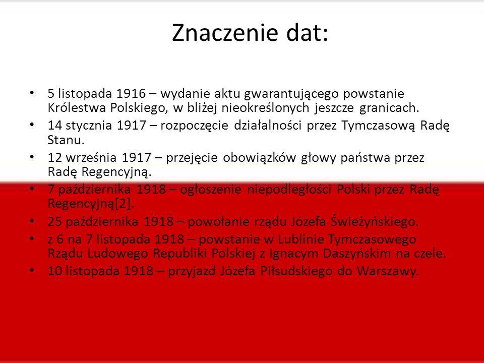 Znaczenie dat: 5 listopada 1916 – wydanie aktu gwarantującego powstanie Królestwa Polskiego, w bliżej nieokreślonych jeszcze granicach.