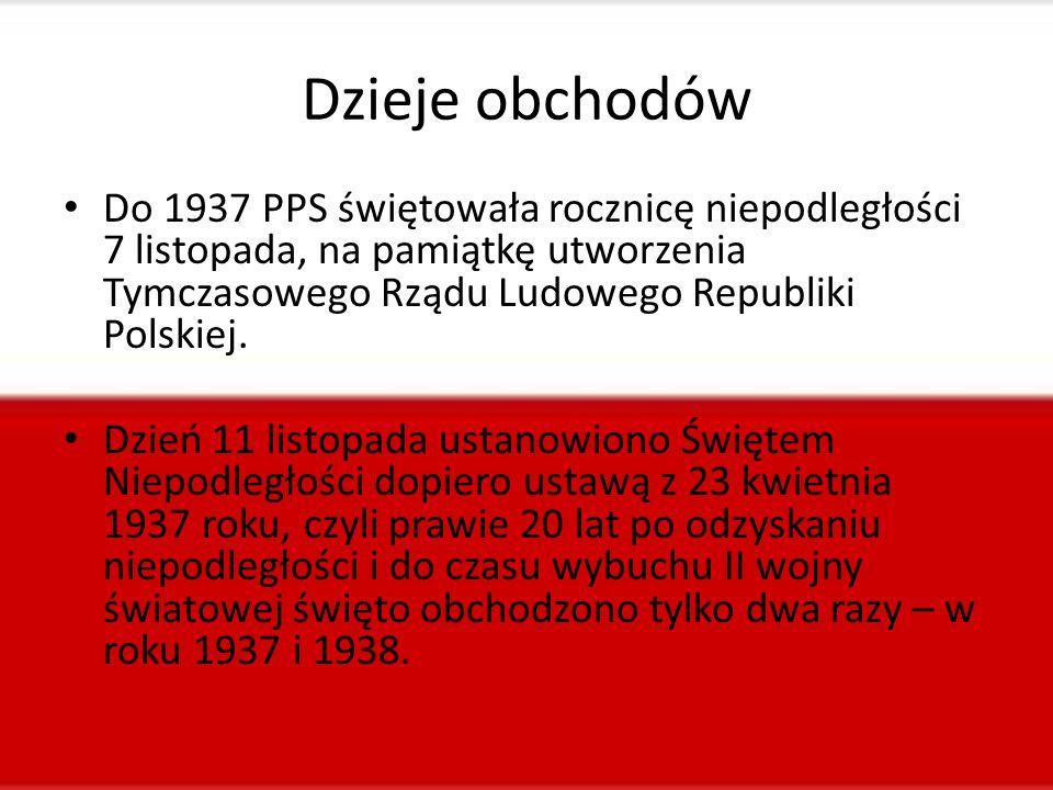 Dzieje obchodów Do 1937 PPS świętowała rocznicę niepodległości 7 listopada, na pamiątkę utworzenia Tymczasowego Rządu Ludowego Republiki Polskiej.