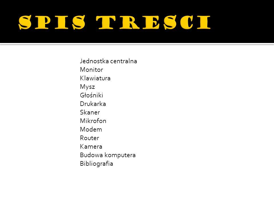 SPIS TRESCI Jednostka centralna Monitor Klawiatura Mysz Głośniki