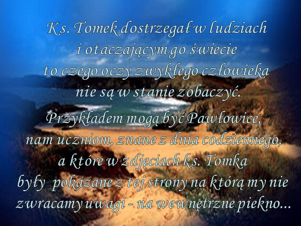 Ks. Tomek dostrzegał w ludziach i otaczającym go świecie