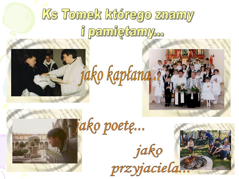 Ks Tomek którego znamy i pamiętamy... jako kapłana... jako poetę... jako przyjaciela...