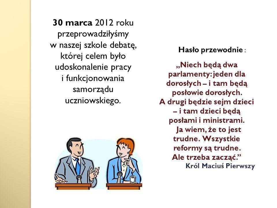 30 marca 2012 roku przeprowadziłyśmy w naszej szkole debatę, której celem było udoskonalenie pracy i funkcjonowania samorządu uczniowskiego.