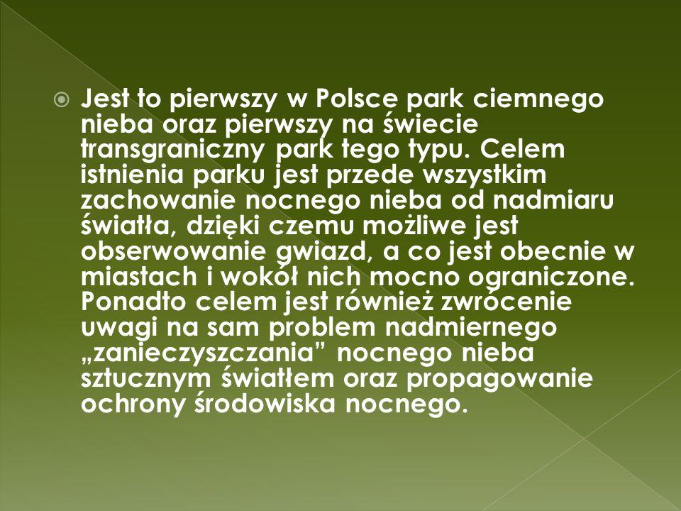 Jest to pierwszy w Polsce park ciemnego nieba oraz pierwszy na świecie transgraniczny park tego typu.