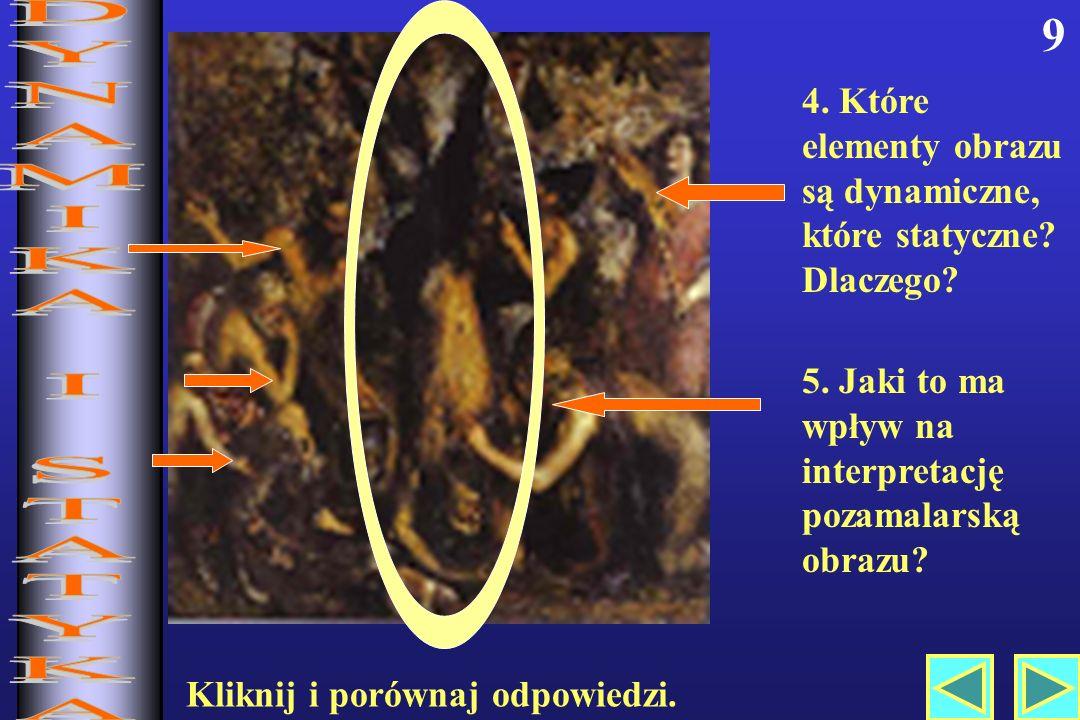9 4. Które elementy obrazu są dynamiczne, które statyczne Dlaczego DYNAMIKA I STATYKA. 5. Jaki to ma wpływ na interpretację pozamalarską obrazu