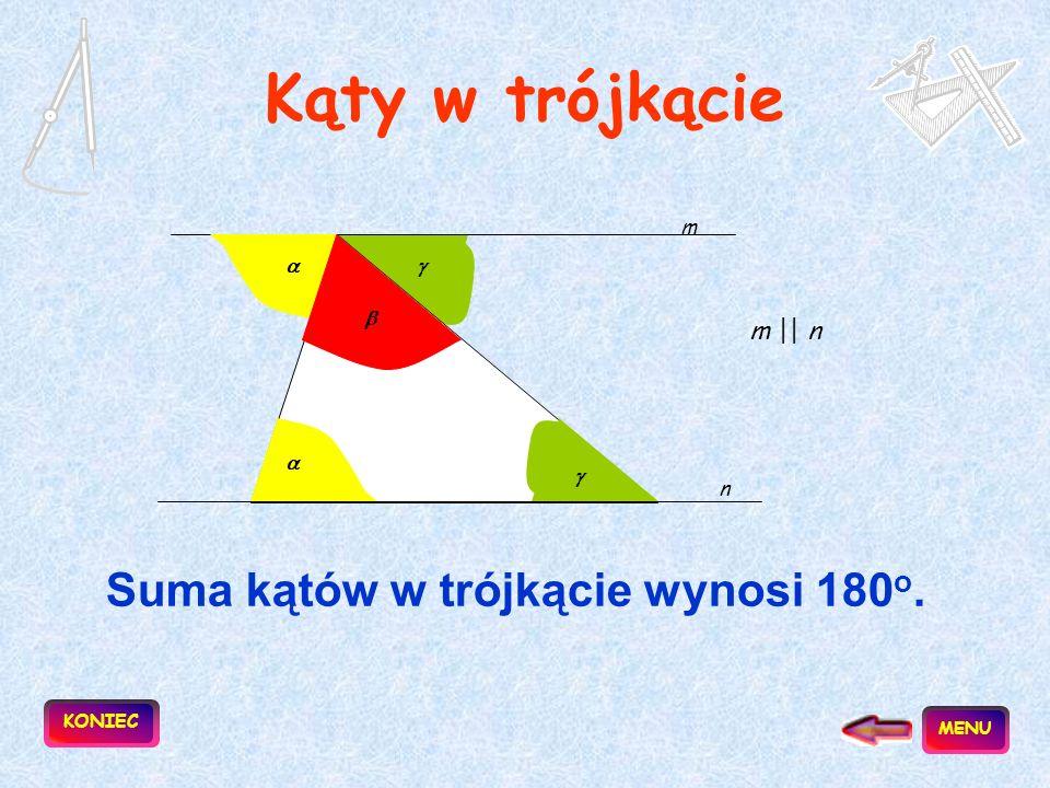 Kąty w trójkącie Suma kątów w trójkącie wynosi 180o. m || n m    