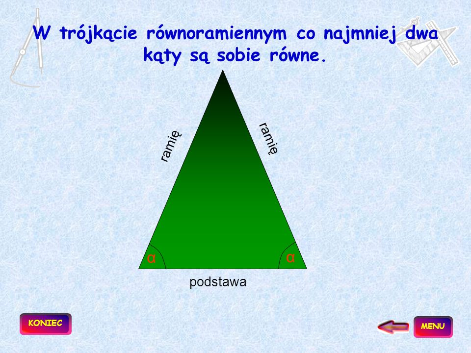W trójkącie równoramiennym co najmniej dwa kąty są sobie równe.