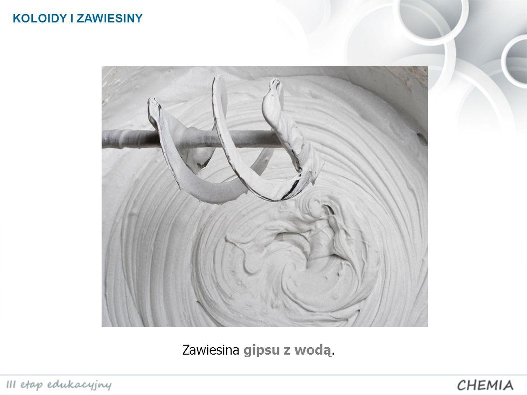 KOLOIDY I ZAWIESINY Zawiesina gipsu z wodą.