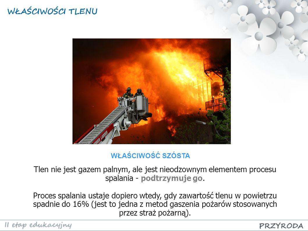 WŁAŚCIWOŚĆ SZÓSTA Tlen nie jest gazem palnym, ale jest nieodzownym elementem procesu spalania - podtrzymuje go.
