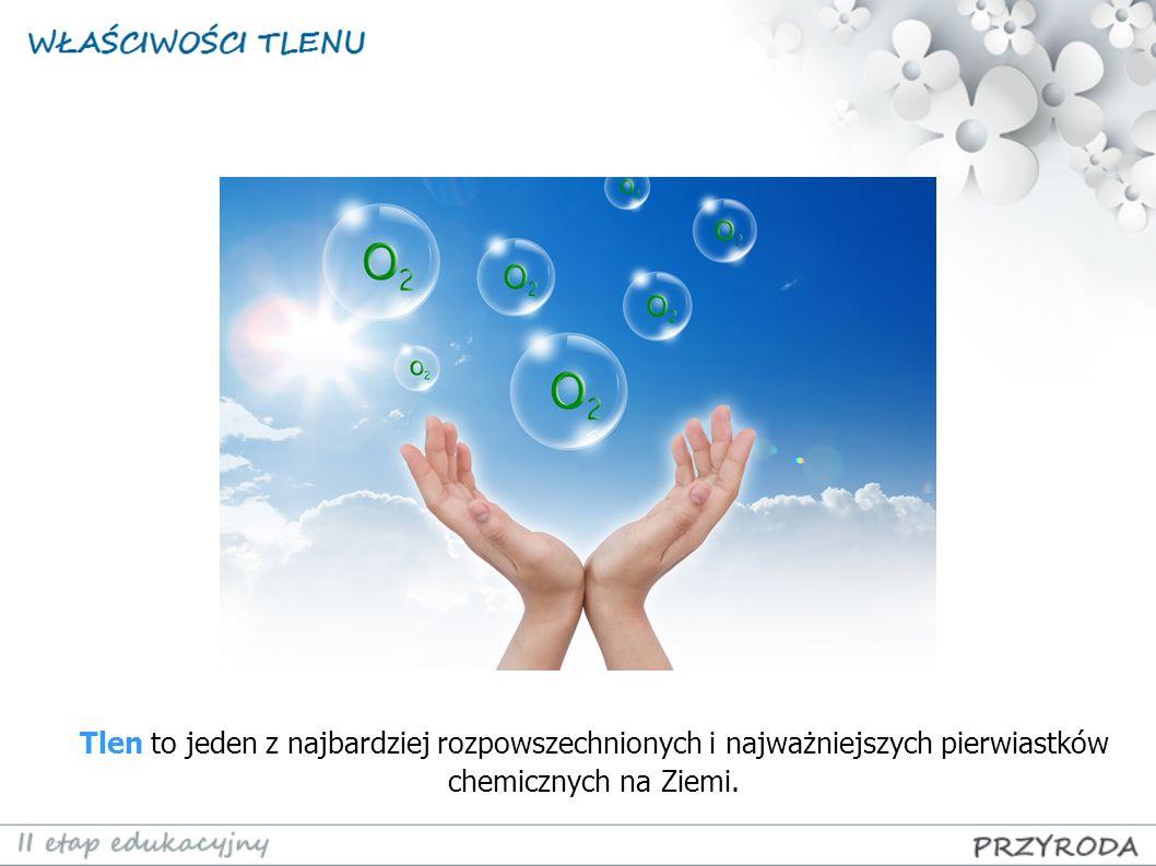 Tlen to jeden z najbardziej rozpowszechnionych i najważniejszych pierwiastków chemicznych na Ziemi.
