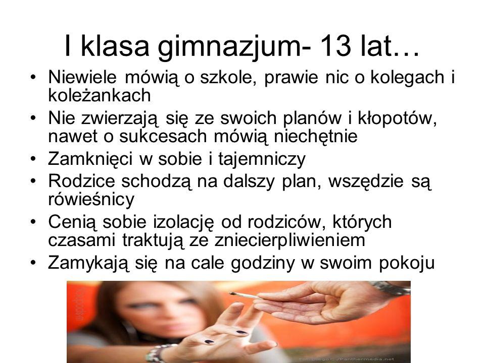 I klasa gimnazjum- 13 lat…