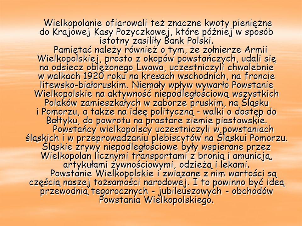 Wielkopolanie ofiarowali też znaczne kwoty pieniężne do Krajowej Kasy Pożyczkowej, które później w sposób istotny zasiliły Bank Polski.