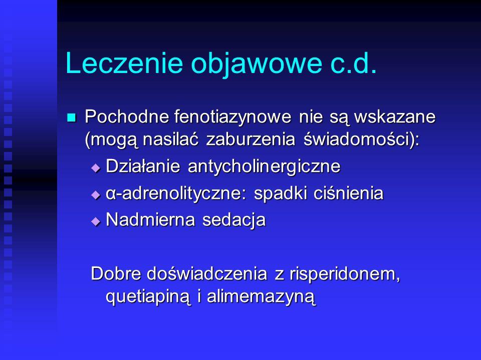 Leczenie objawowe c.d. Pochodne fenotiazynowe nie są wskazane (mogą nasilać zaburzenia świadomości):