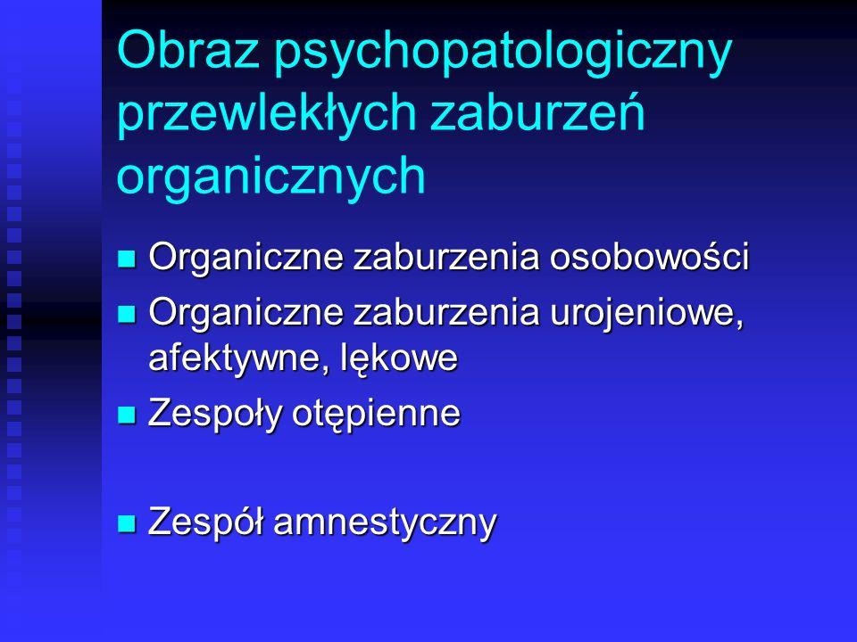 Obraz psychopatologiczny przewlekłych zaburzeń organicznych