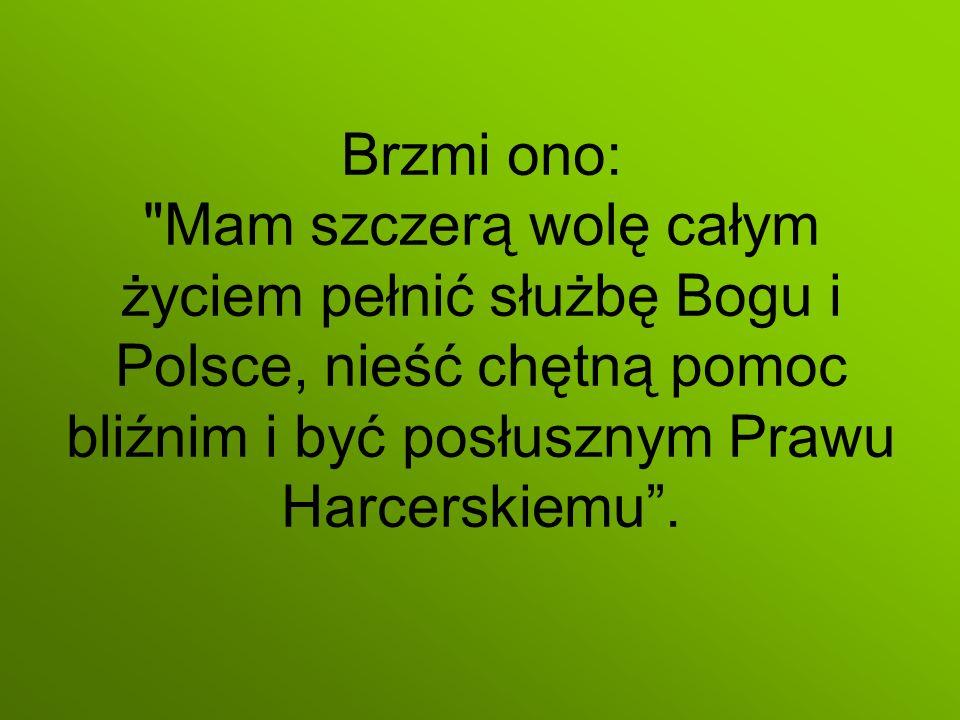 Brzmi ono: Mam szczerą wolę całym życiem pełnić służbę Bogu i Polsce, nieść chętną pomoc bliźnim i być posłusznym Prawu Harcerskiemu .