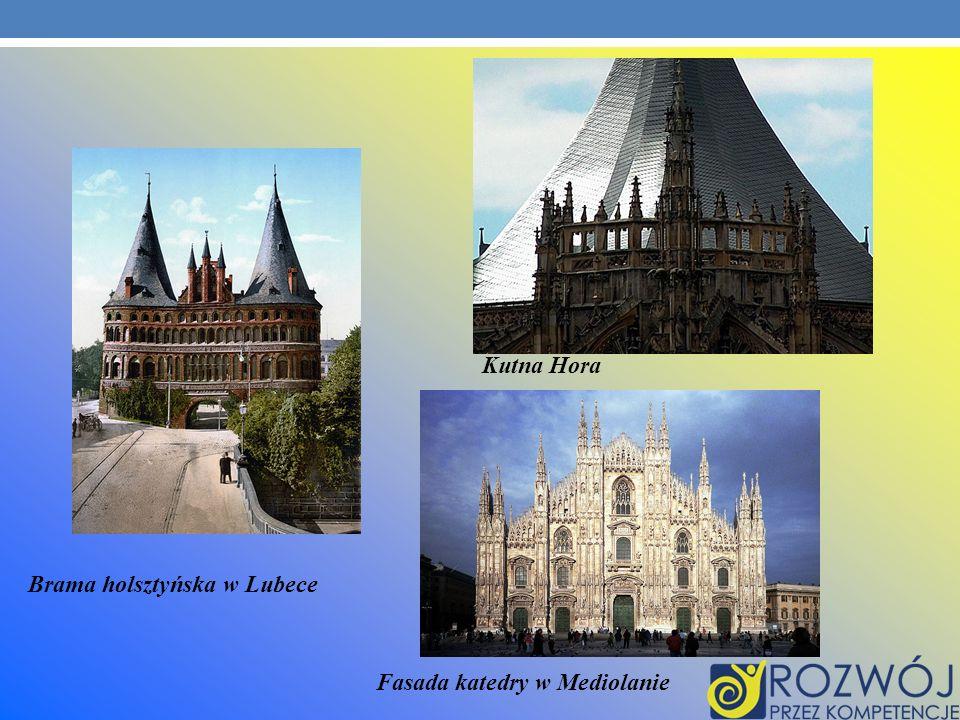 Kutna Hora Brama holsztyńska w Lubece Fasada katedry w Mediolanie