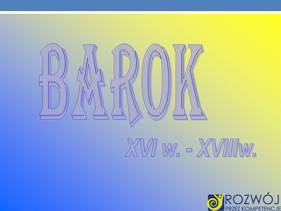 Barok XVI w. - XVIIIw.