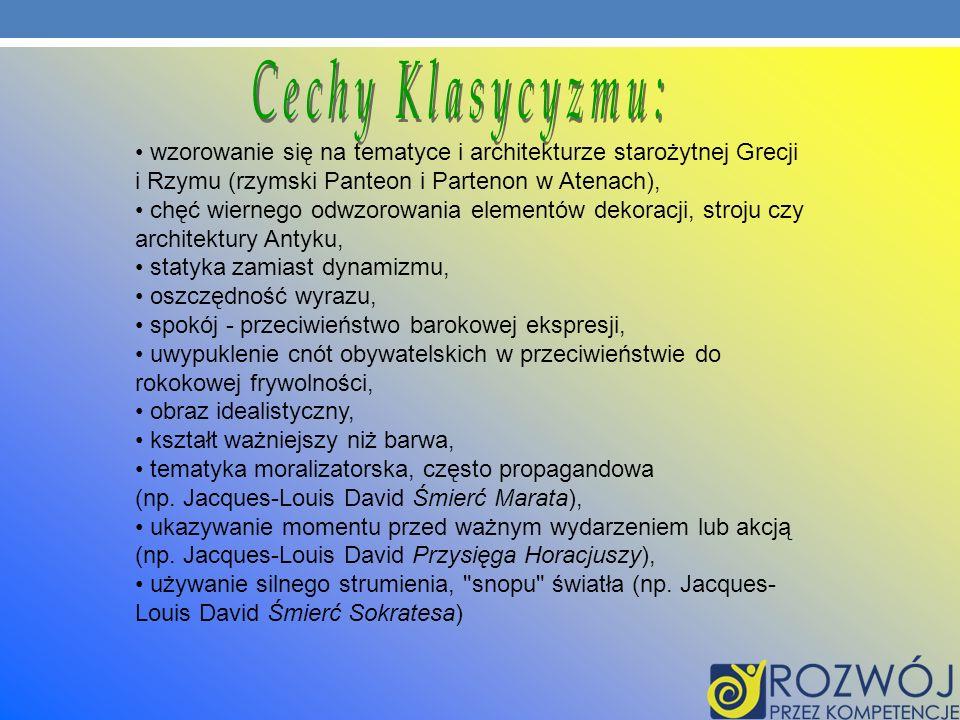 Cechy Klasycyzmu: wzorowanie się na tematyce i architekturze starożytnej Grecji i Rzymu (rzymski Panteon i Partenon w Atenach),