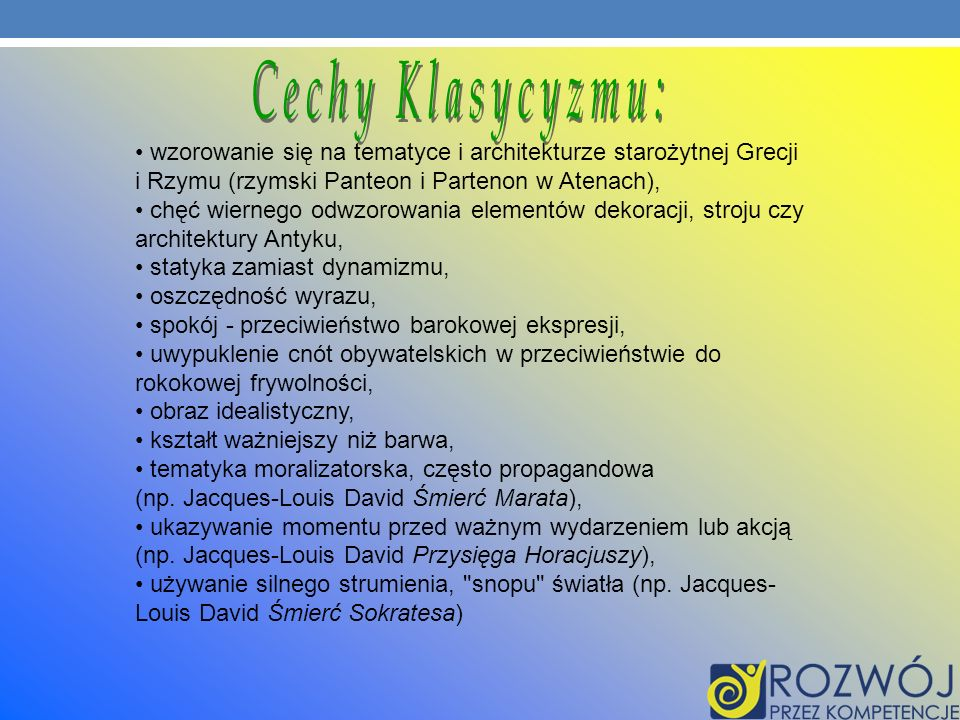 Cechy Klasycyzmu:wzorowanie się na tematyce i architekturze starożytnej Grecji i Rzymu (rzymski Panteon i Partenon w Atenach),