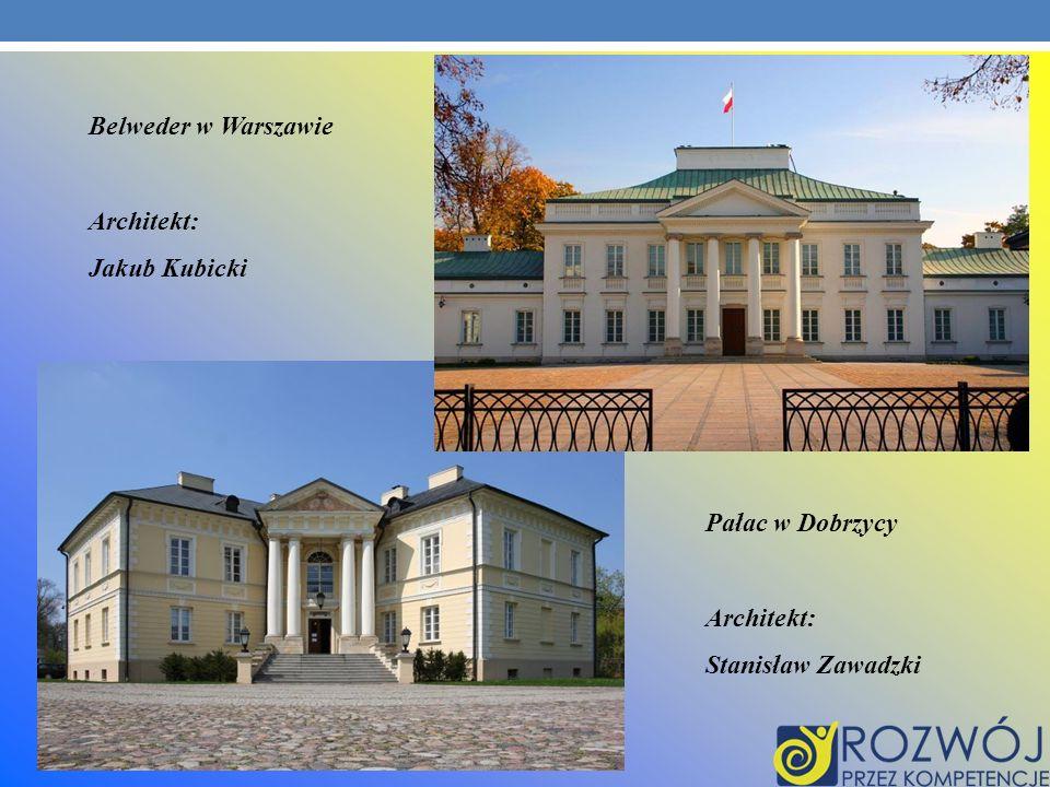 Belweder w Warszawie Architekt: Jakub Kubicki Pałac w Dobrzycy Architekt: Stanisław Zawadzki