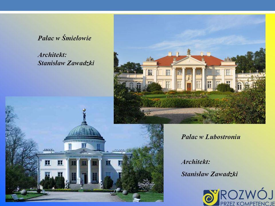 Pałac w Śmiełowie Architekt: Stanisław Zawadzki Pałac w Lubostroniu Architekt: Stanisław Zawadzki