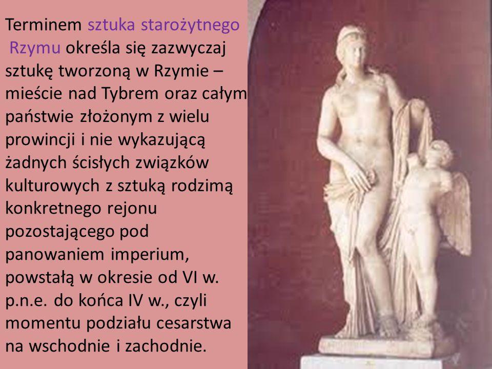Terminem sztuka starożytnego Rzymu określa się zazwyczaj sztukę tworzoną w Rzymie – mieście nad Tybrem oraz całym państwie złożonym z wielu prowincji i nie wykazującą żadnych ścisłych związków kulturowych z sztuką rodzimą konkretnego rejonu pozostającego pod panowaniem imperium, powstałą w okresie od VI w.