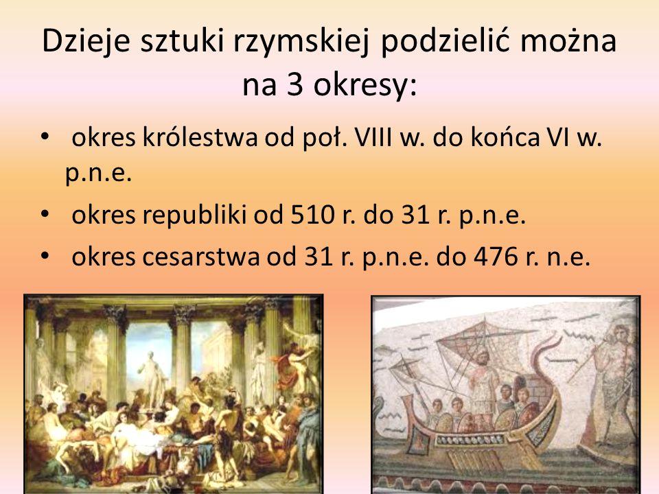 Dzieje sztuki rzymskiej podzielić można na 3 okresy: