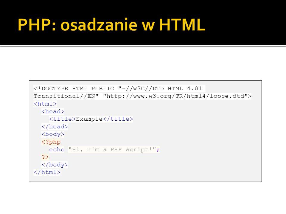 PHP: osadzanie w HTML<!DOCTYPE HTML PUBLIC -//W3C//DTD HTML 4.01 Transitional//EN http://www.w3.org/TR/html4/loose.dtd >