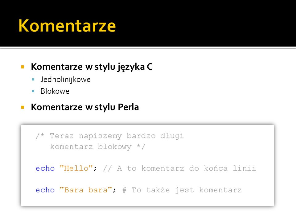 Komentarze Komentarze w stylu języka C Komentarze w stylu Perla