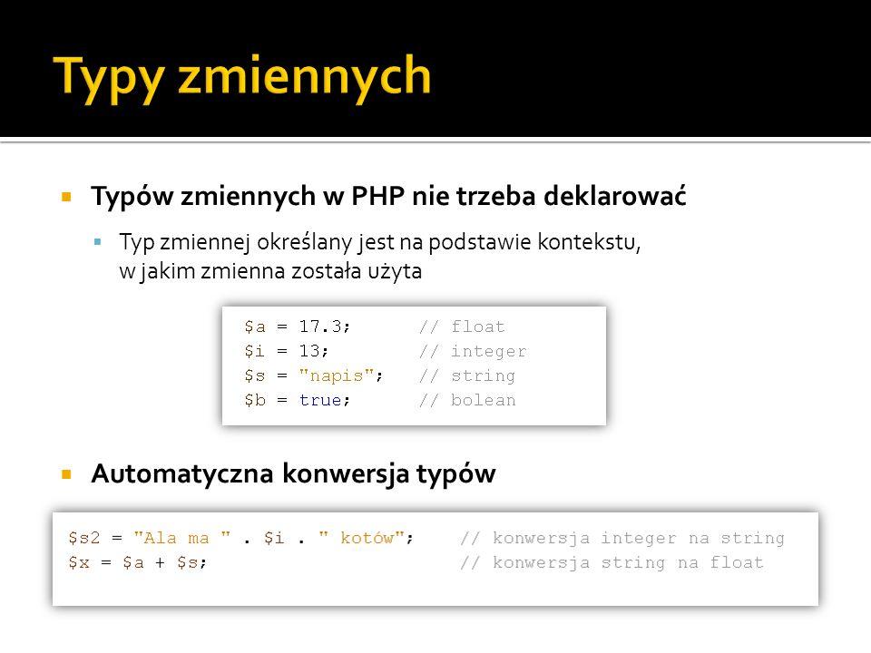 Typy zmiennych Typów zmiennych w PHP nie trzeba deklarować
