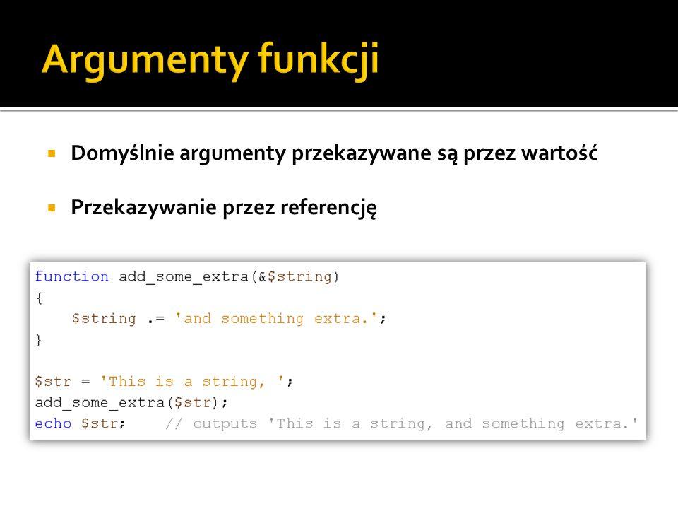 Argumenty funkcji Domyślnie argumenty przekazywane są przez wartość