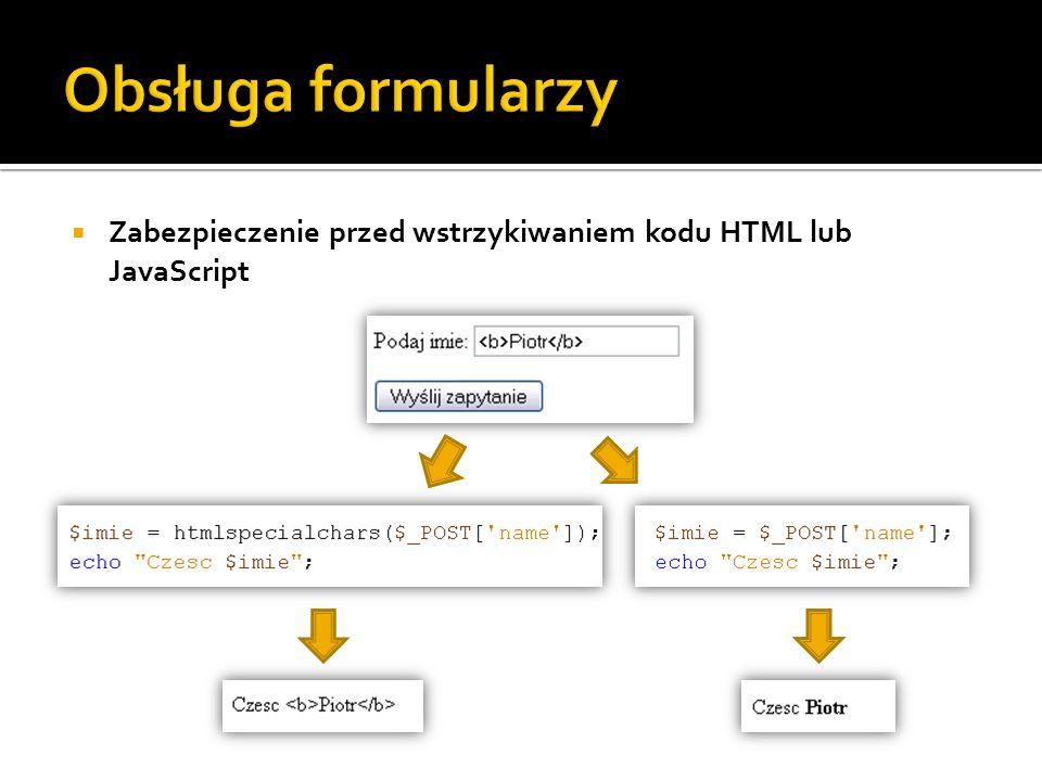 Obsługa formularzyZabezpieczenie przed wstrzykiwaniem kodu HTML lub JavaScript. Obsługa sesji. Programowanie obiektowe.