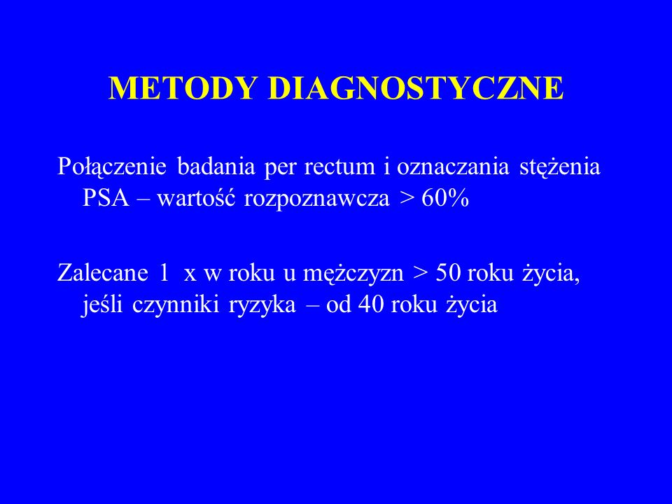 METODY DIAGNOSTYCZNE Połączenie badania per rectum i oznaczania stężenia PSA – wartość rozpoznawcza > 60%