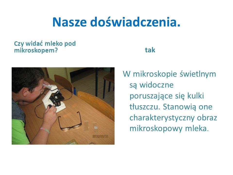 Nasze doświadczenia. Czy widać mleko pod mikroskopem tak.