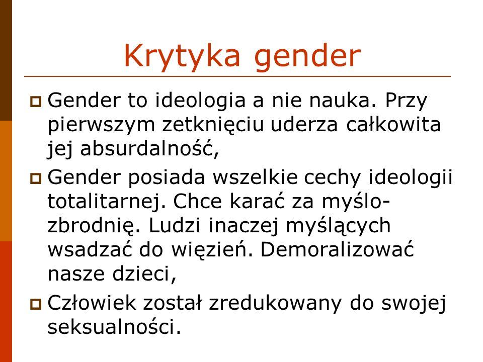 Krytyka gender Gender to ideologia a nie nauka. Przy pierwszym zetknięciu uderza całkowita jej absurdalność,