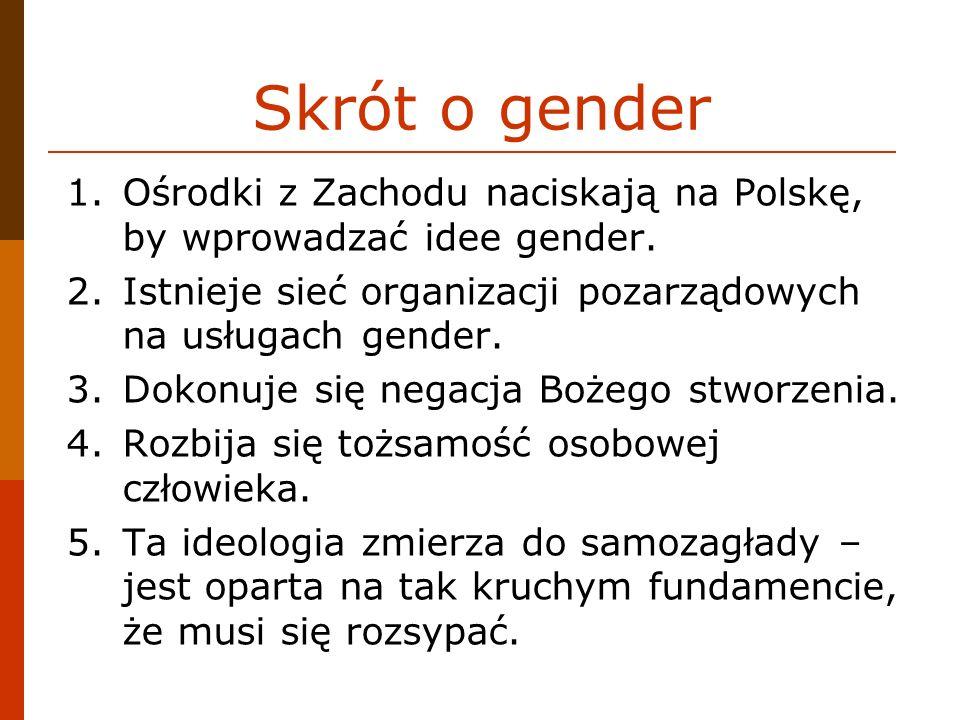 Skrót o gender Ośrodki z Zachodu naciskają na Polskę, by wprowadzać idee gender. Istnieje sieć organizacji pozarządowych na usługach gender.