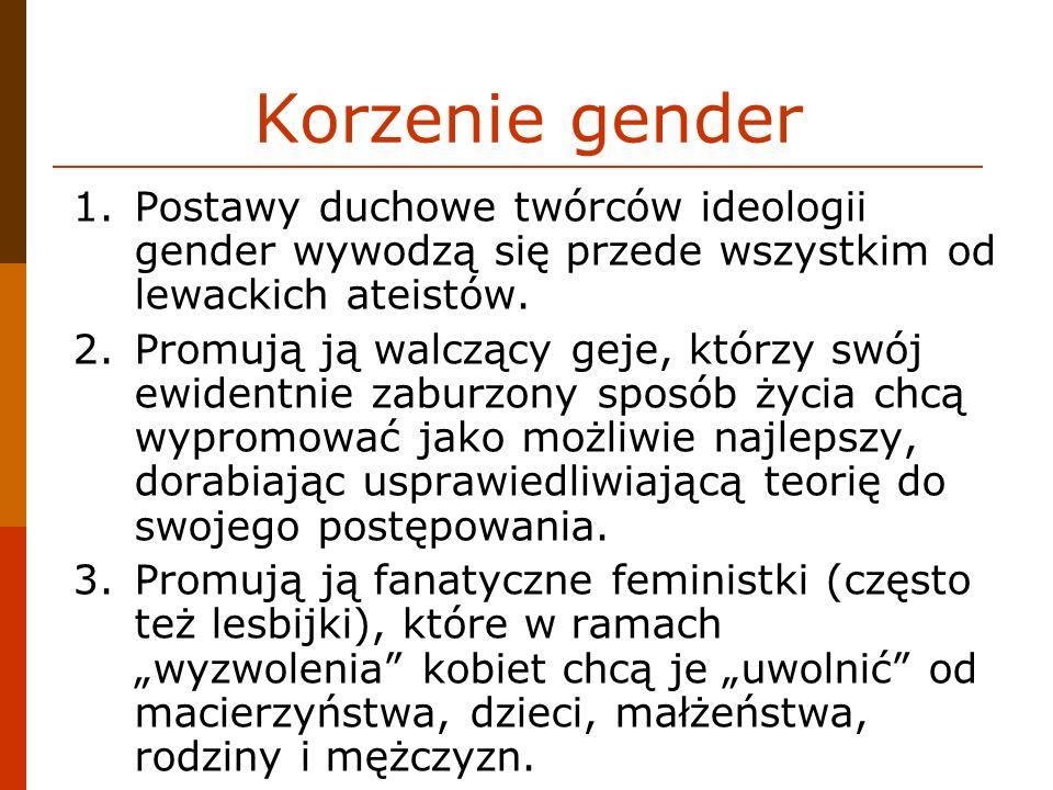 Korzenie gender Postawy duchowe twórców ideologii gender wywodzą się przede wszystkim od lewackich ateistów.
