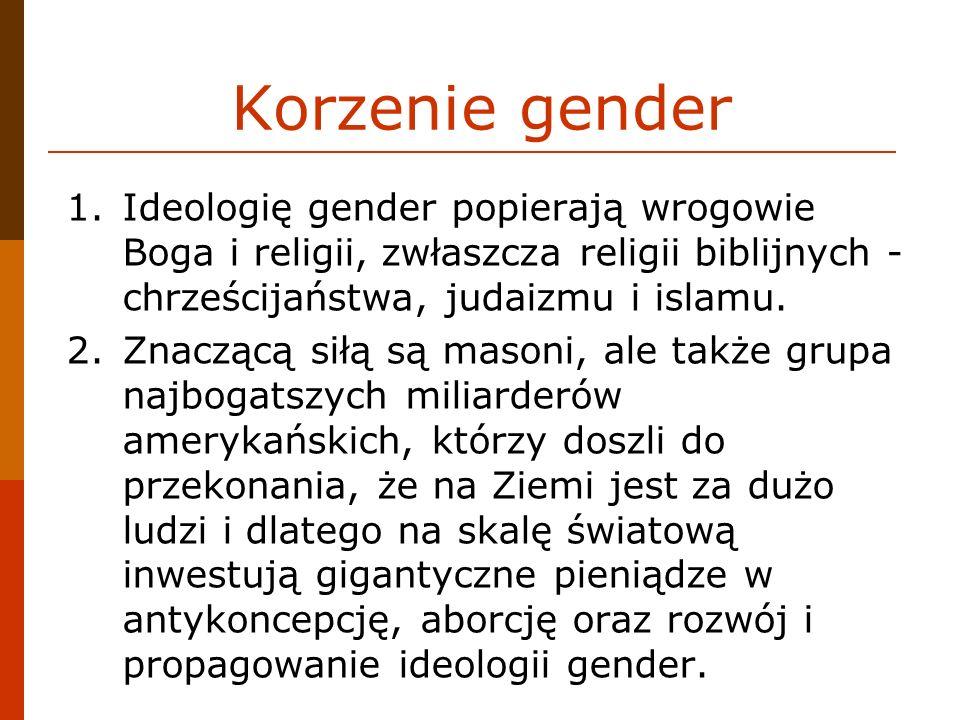 Korzenie gender Ideologię gender popierają wrogowie Boga i religii, zwłaszcza religii biblijnych - chrześcijaństwa, judaizmu i islamu.