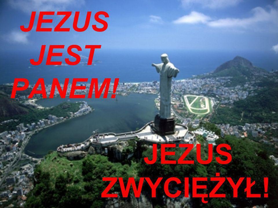 JEZUS JEST PANEM! JEZUS ZWYCIĘŻYŁ!