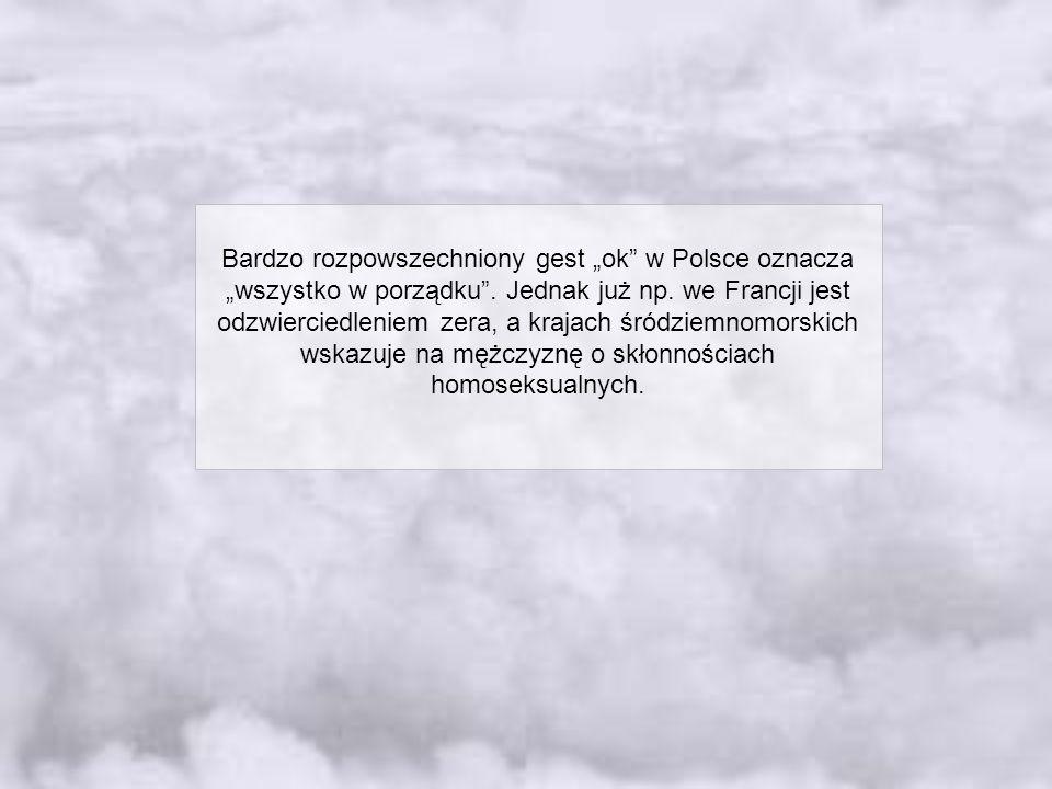 """Bardzo rozpowszechniony gest """"ok w Polsce oznacza """"wszystko w porządku ."""