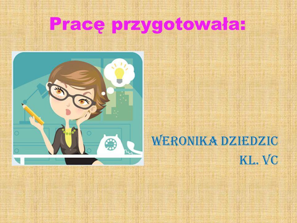 Pracę przygotowała: Weronika Dziedzic kl. Vc