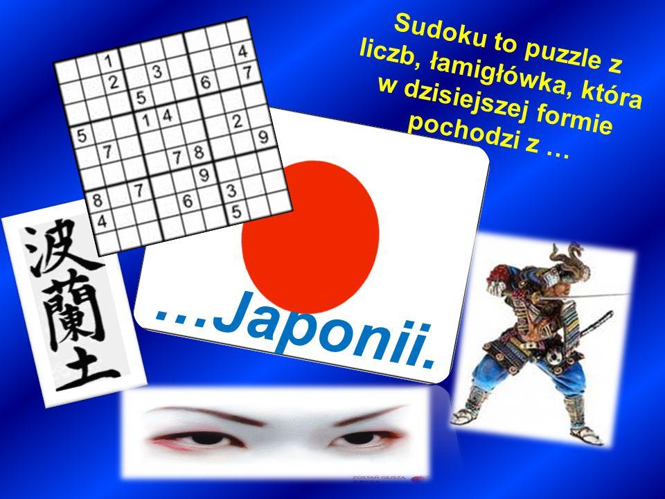 Sudoku to puzzle z liczb, łamigłówka, która w dzisiejszej formie pochodzi z …