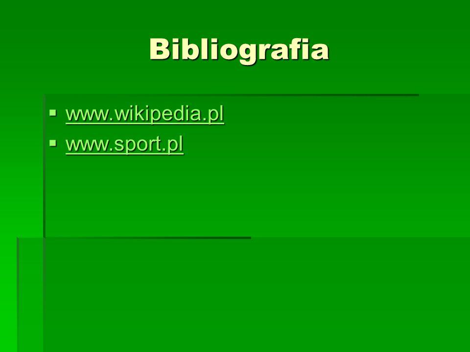 Bibliografia www.wikipedia.pl www.sport.pl