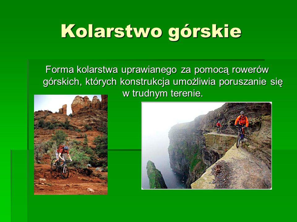 Kolarstwo górskie Forma kolarstwa uprawianego za pomocą rowerów górskich, których konstrukcja umożliwia poruszanie się w trudnym terenie.